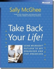 Take Back your Life using Microsoft Outlook by Sally McGhee